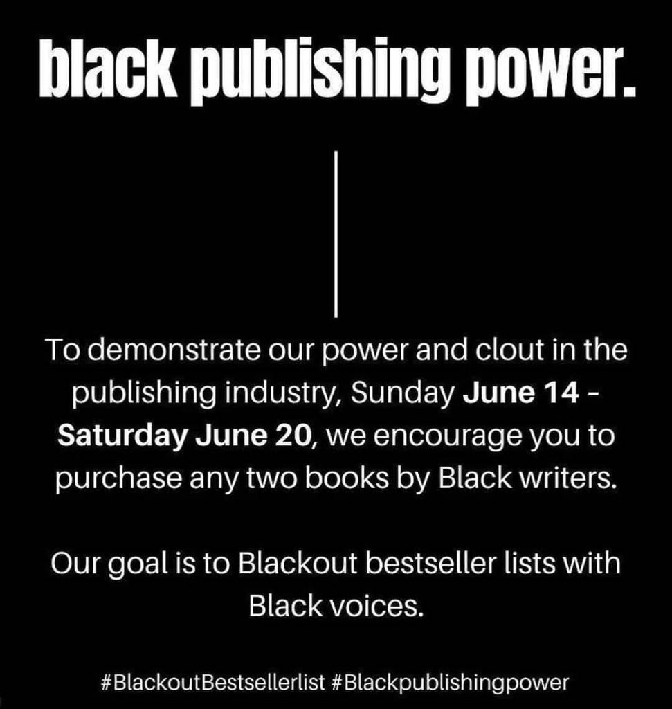 black background with white text which says: Black publishing power. To demonstrate our power and clout in the publishing industry, Sunday June 14 to Saturday June 20, we encourage you to purchase any two books by Black writers. Our goal is to Blackout bestseller lists with Black voices. #BlackoutBestsellerList #Blackpublishingpower