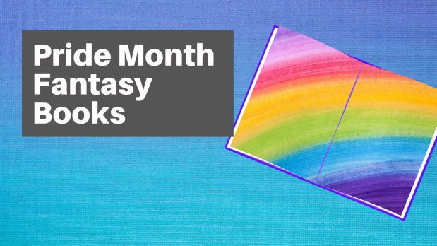 Text reading 'Pride Month Fantasy Books' next to an open book with a rainbow painting on the pages